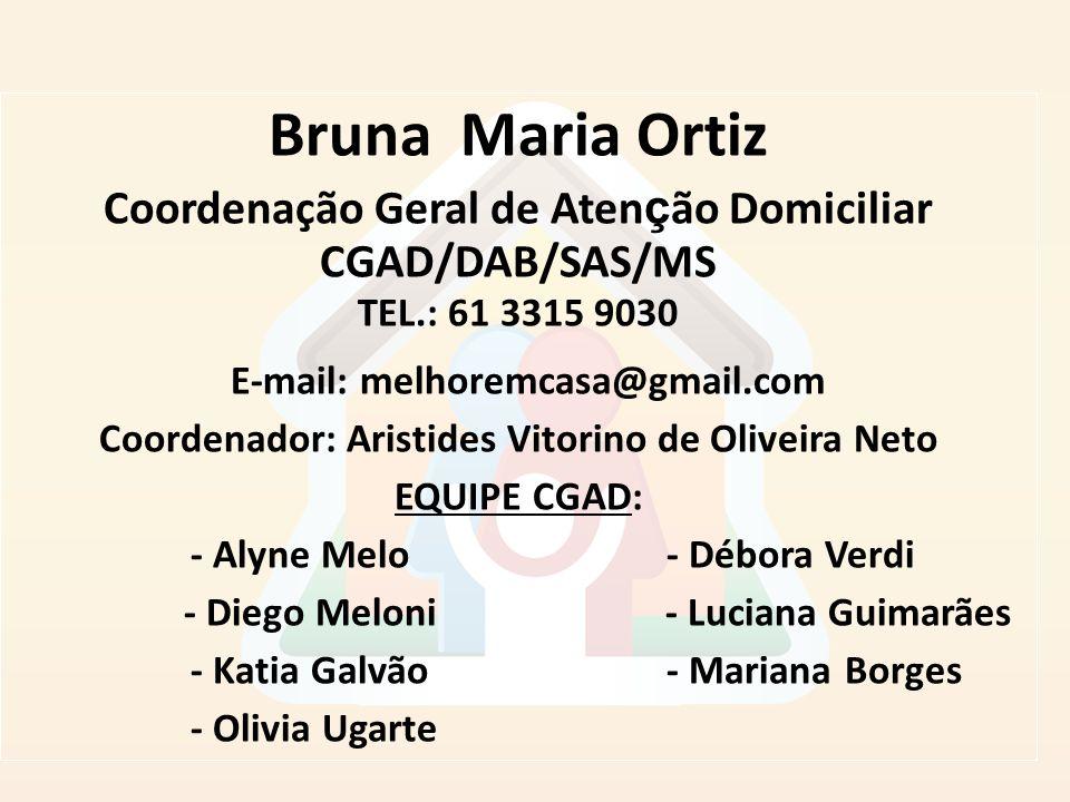 Bruna Maria Ortiz Coordenação Geral de Atenção Domiciliar CGAD/DAB/SAS/MS TEL.: 61 3315 9030.