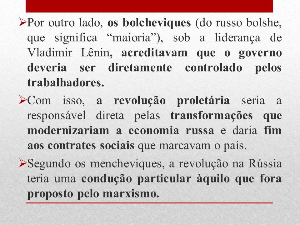 Por outro lado, os bolcheviques (do russo bolshe, que significa maioria ), sob a liderança de Vladimir Lênin, acreditavam que o governo deveria ser diretamente controlado pelos trabalhadores.