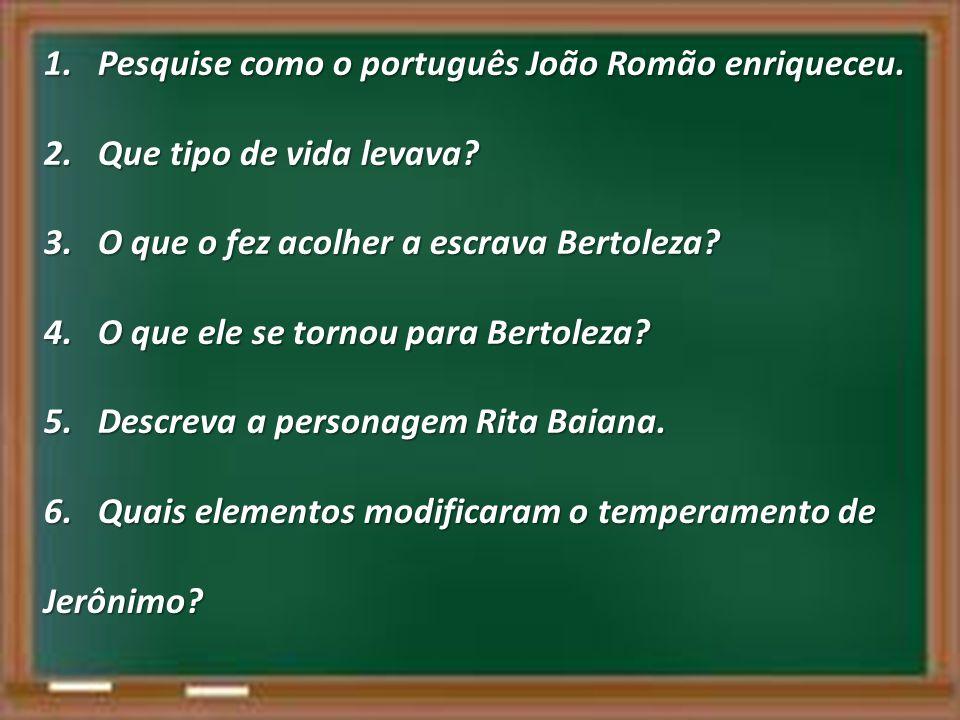 Pesquise como o português João Romão enriqueceu.