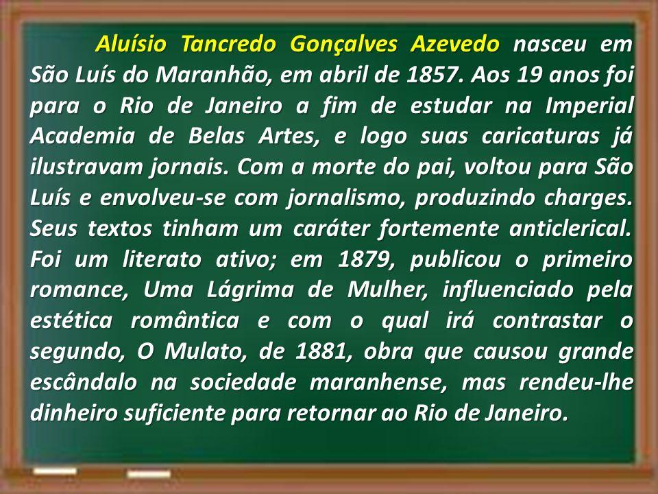 Aluísio Tancredo Gonçalves Azevedo nasceu em São Luís do Maranhão, em abril de 1857.