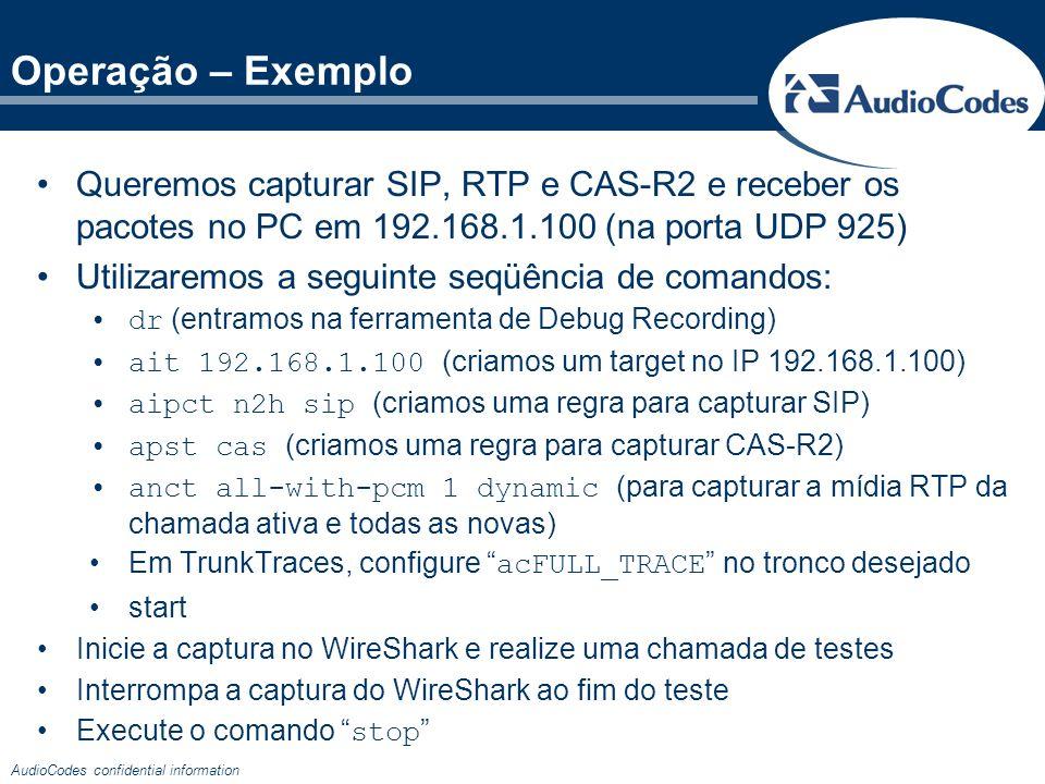 Operação – Exemplo Queremos capturar SIP, RTP e CAS-R2 e receber os pacotes no PC em 192.168.1.100 (na porta UDP 925)
