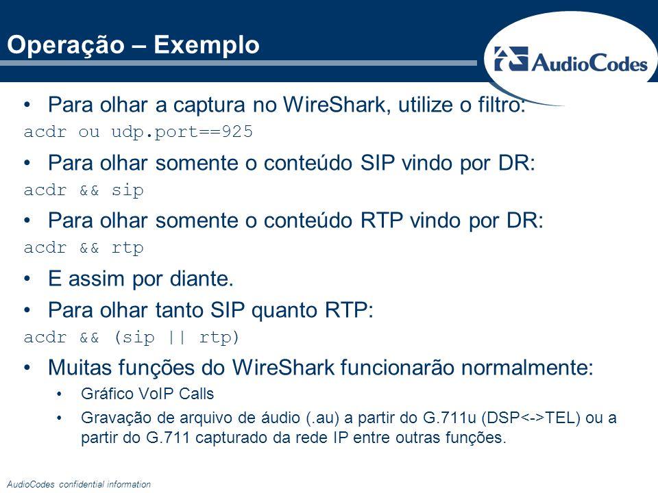 Operação – Exemplo Para olhar a captura no WireShark, utilize o filtro: acdr ou udp.port==925. Para olhar somente o conteúdo SIP vindo por DR: