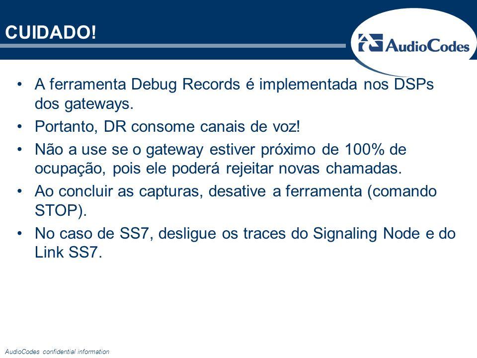 CUIDADO! A ferramenta Debug Records é implementada nos DSPs dos gateways. Portanto, DR consome canais de voz!