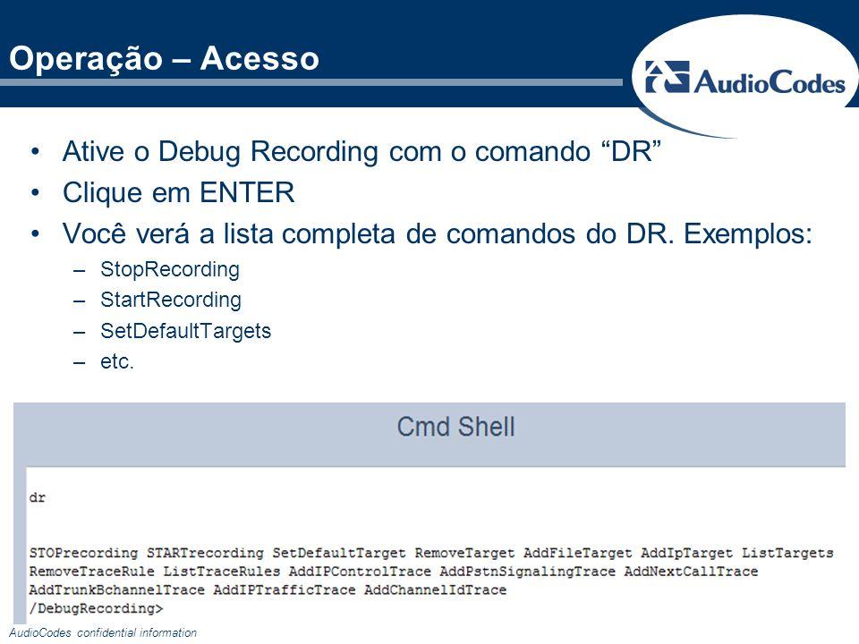 Operação – Acesso Ative o Debug Recording com o comando DR