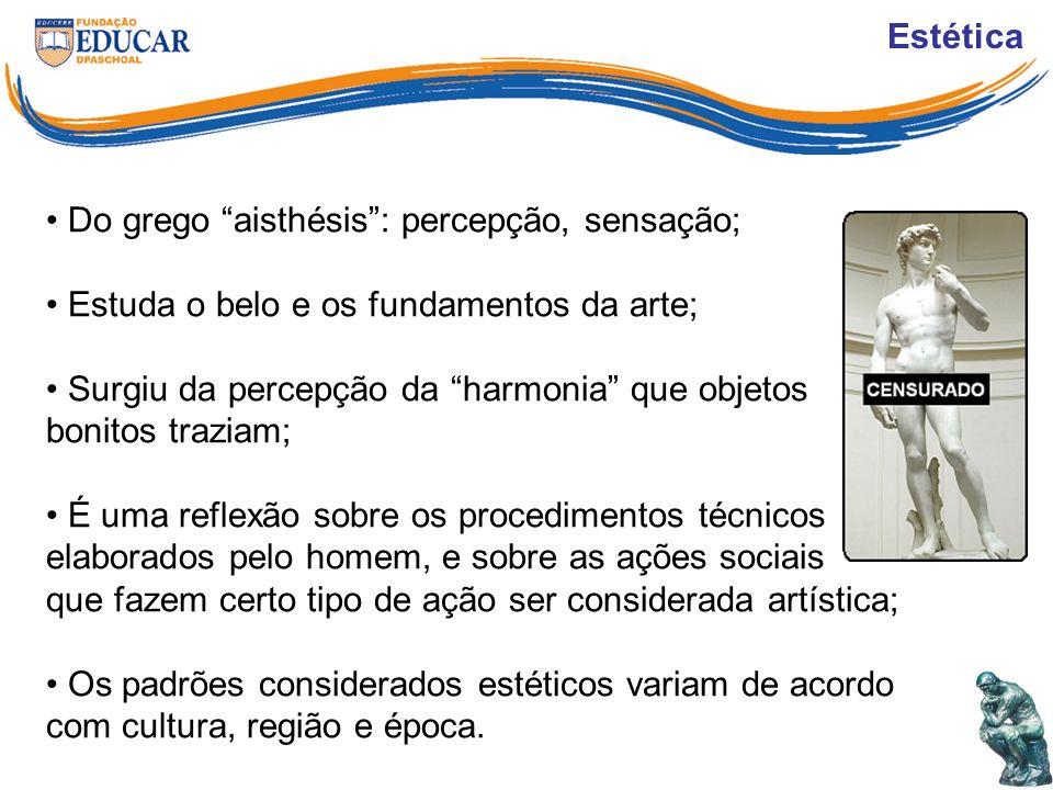 Estética Do grego aisthésis : percepção, sensação; Estuda o belo e os fundamentos da arte;
