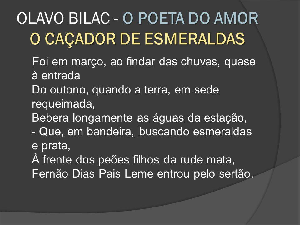 OLAVO BILAC - O POETA DO AMOR O CAÇADOR DE ESMERALDAS