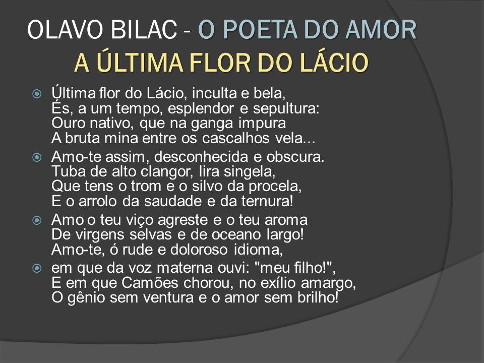 OLAVO BILAC - O POETA DO AMOR A ÚLTIMA FLOR DO LÁCIO