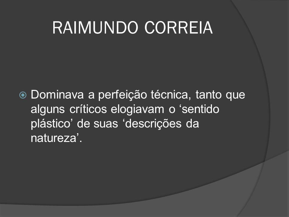RAIMUNDO CORREIA Dominava a perfeição técnica, tanto que alguns críticos elogiavam o 'sentido plástico' de suas 'descrições da natureza'.