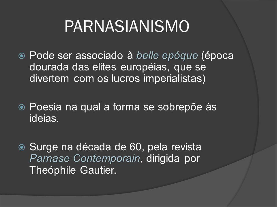 PARNASIANISMO Pode ser associado à belle epóque (época dourada das elites européias, que se divertem com os lucros imperialistas)
