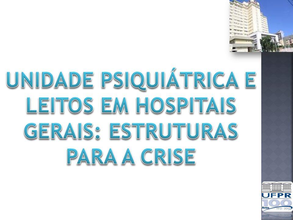 Unidade Psiquiátrica e Leitos em Hospitais Gerais: Estruturas para a crise