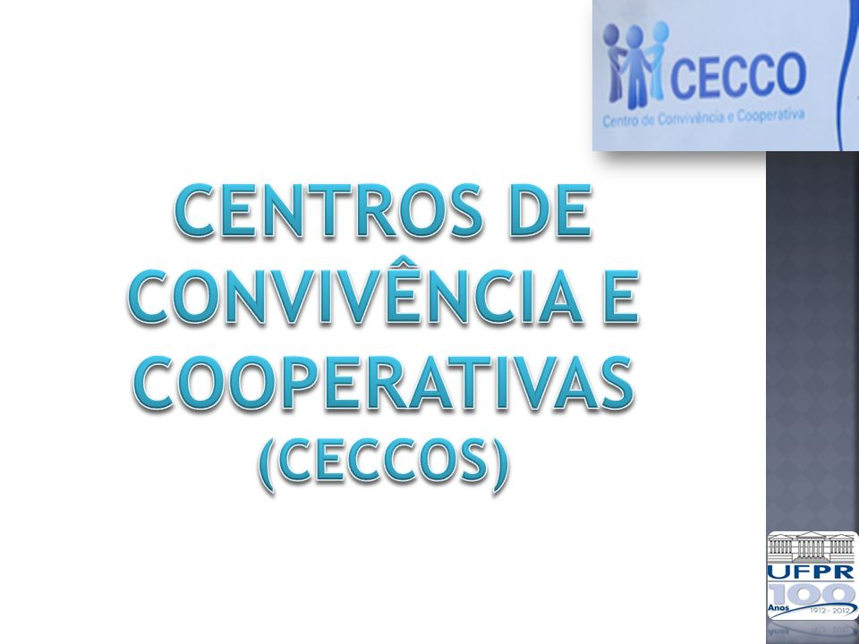 CENTROS DE CONVIVÊNCIA E COOPERATIVAS (CECCOs)