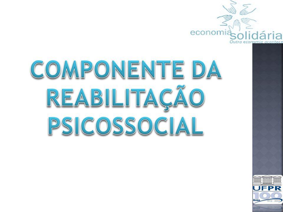 COMPONENTE DA REABILITAÇÃO PSICOSSOCIAL
