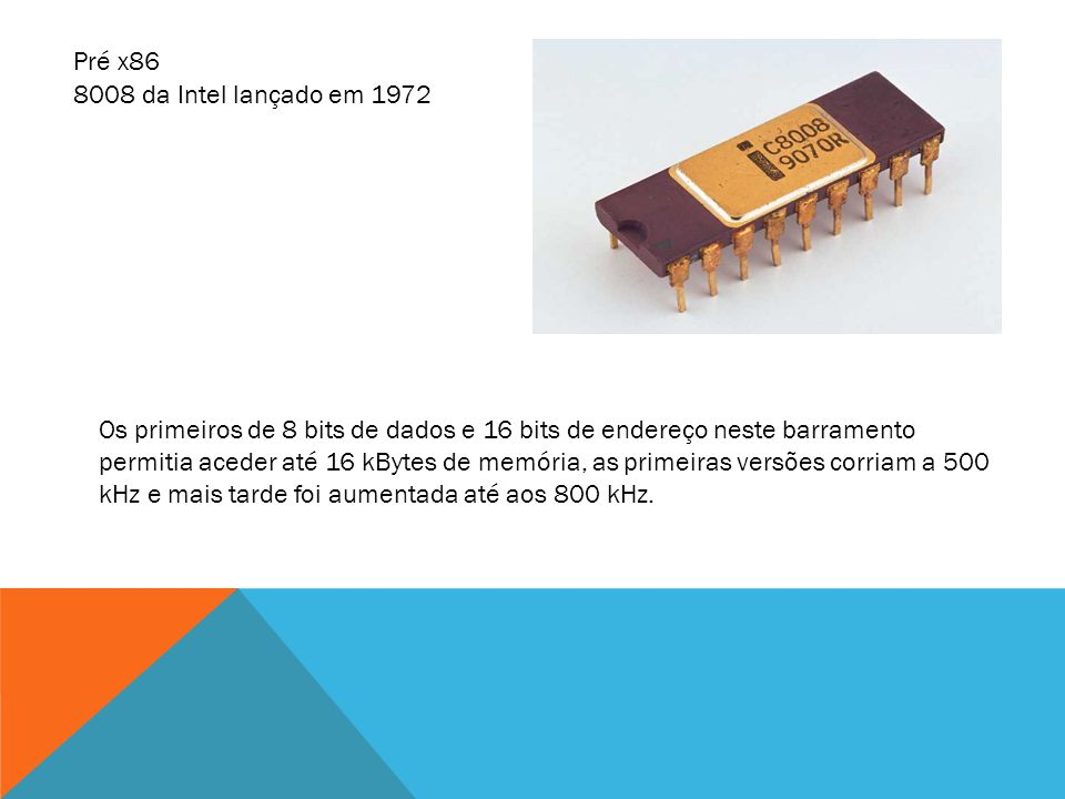 Pré x86 8008 da Intel lançado em 1972.