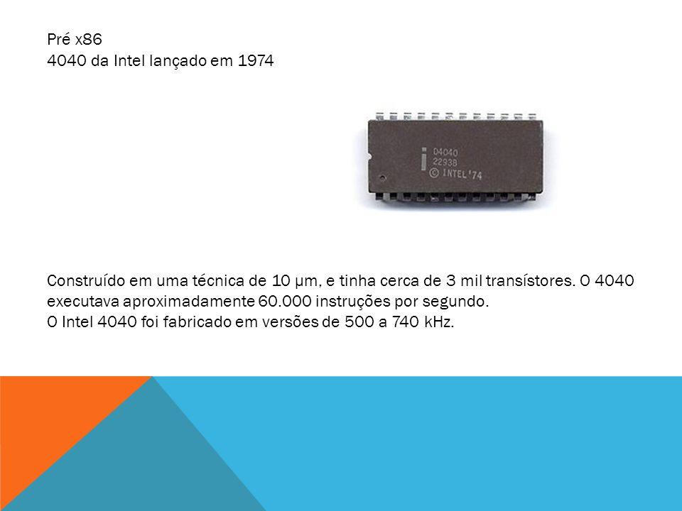 Pré x86 4040 da Intel lançado em 1974.