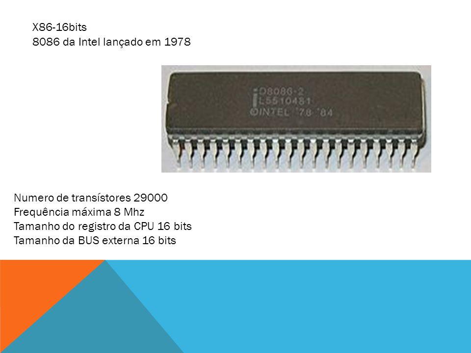 X86-16bits 8086 da Intel lançado em 1978. Numero de transístores 29000. Frequência máxima 8 Mhz. Tamanho do registro da CPU 16 bits.