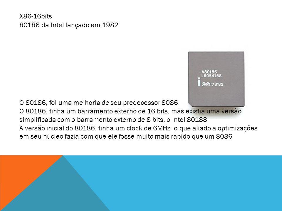 X86-16bits 80186 da Intel lançado em 1982. O 80186, foi uma melhoria de seu predecessor 8086.