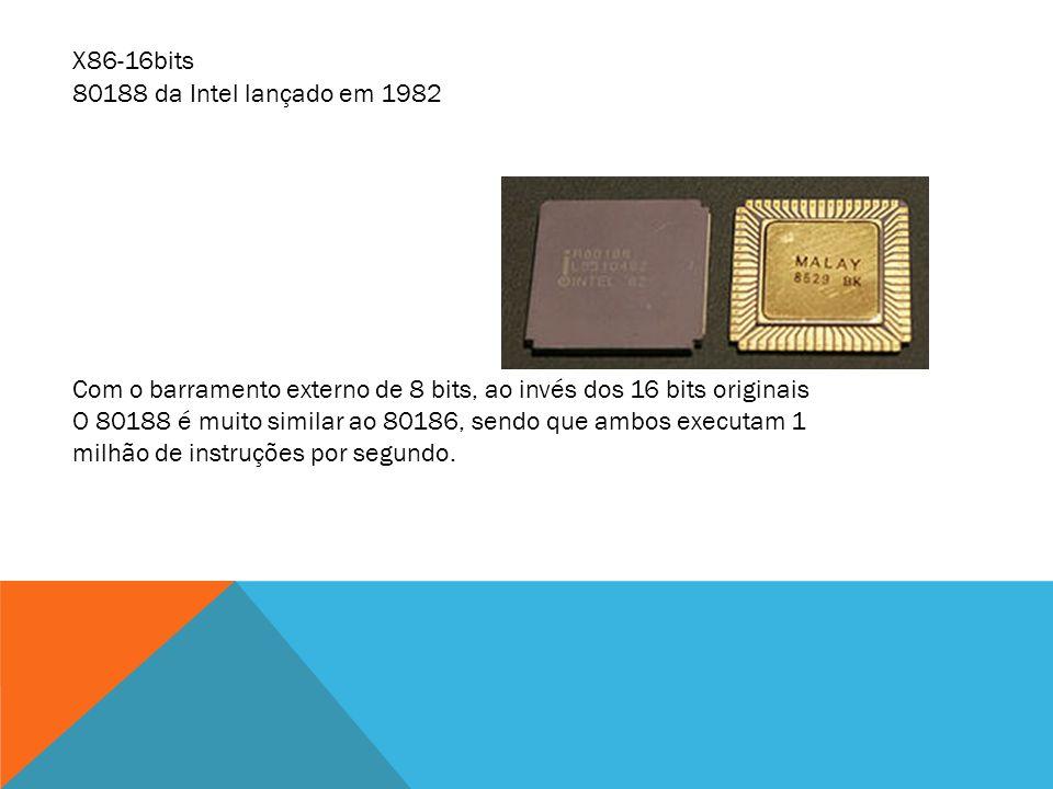 X86-16bits 80188 da Intel lançado em 1982. Com o barramento externo de 8 bits, ao invés dos 16 bits originais.