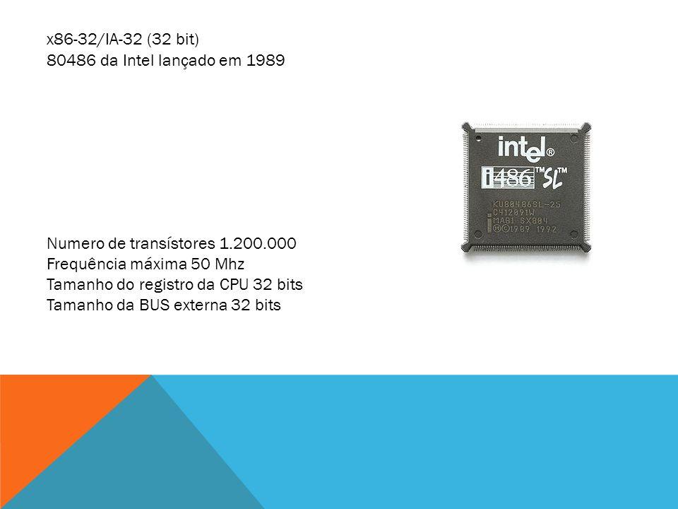 x86-32/IA-32 (32 bit) 80486 da Intel lançado em 1989. Numero de transístores 1.200.000. Frequência máxima 50 Mhz.