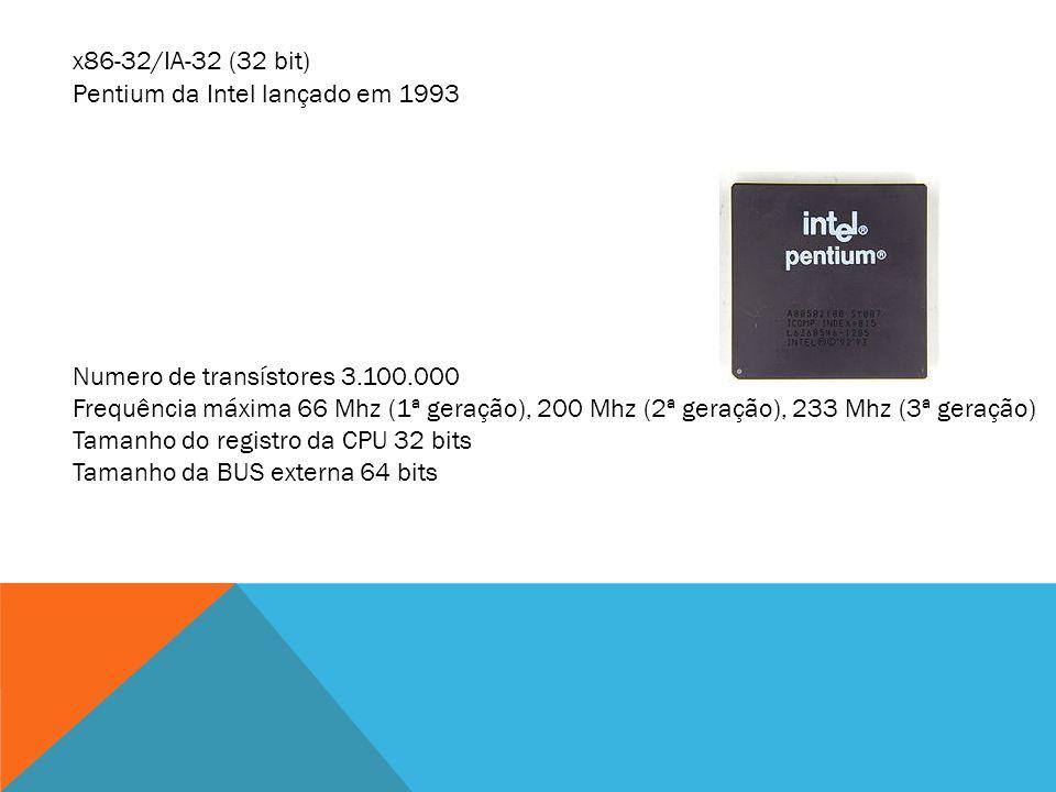 x86-32/IA-32 (32 bit) Pentium da Intel lançado em 1993. Numero de transístores 3.100.000.