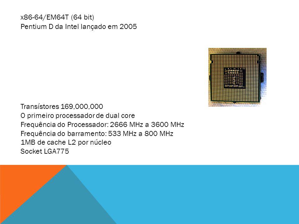 x86-64/EM64T (64 bit) Pentium D da Intel lançado em 2005. Transístores 169,000,000. O primeiro processador de dual core.