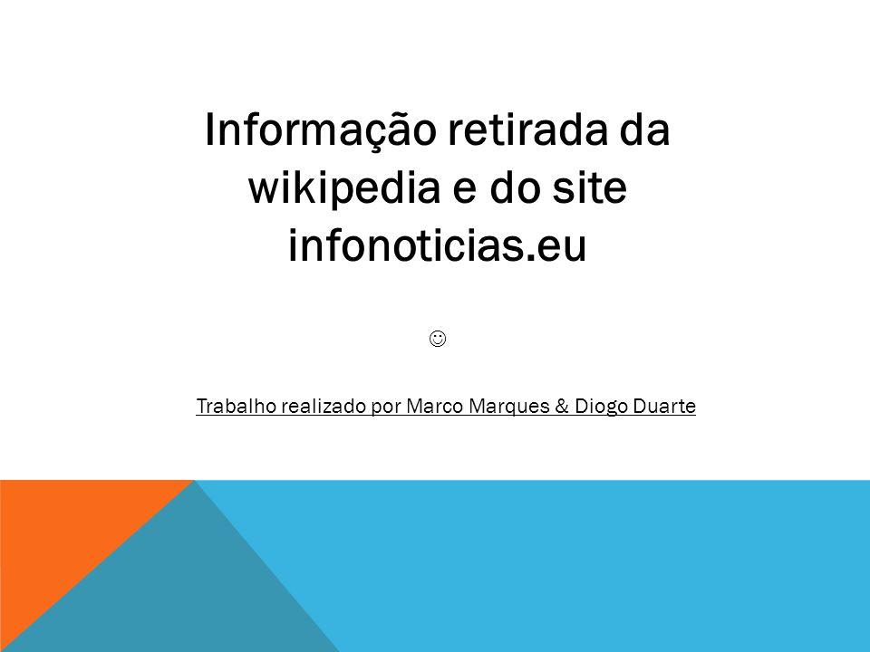 Informação retirada da wikipedia e do site infonoticias.eu
