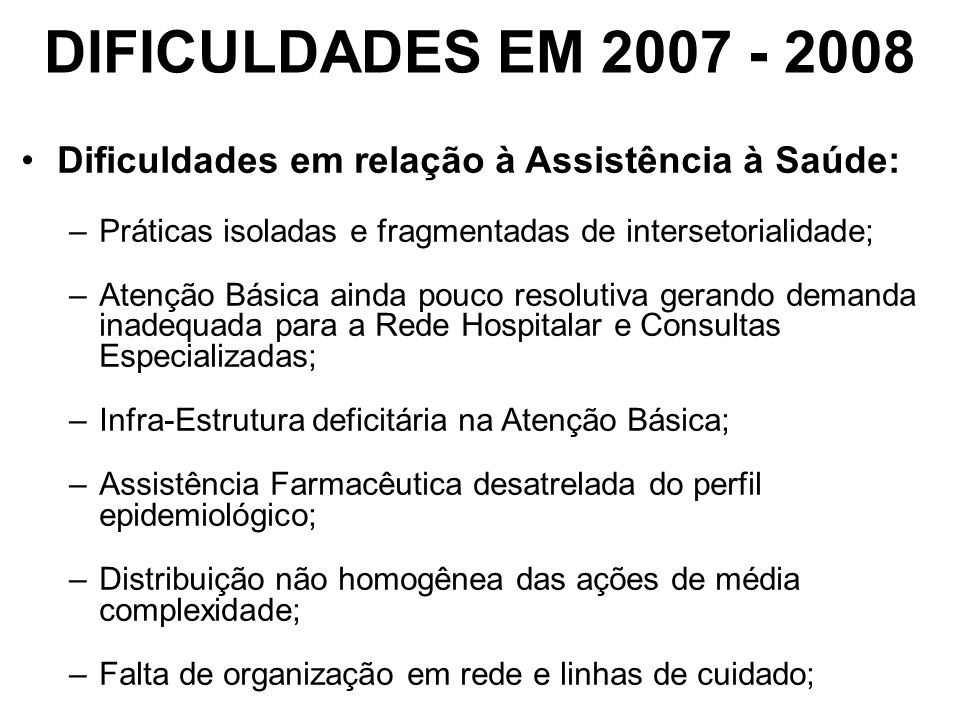 DIFICULDADES EM 2007 - 2008 Dificuldades em relação à Assistência à Saúde: Práticas isoladas e fragmentadas de intersetorialidade;