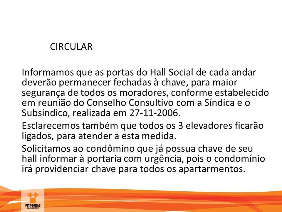 CIRCULAR Informamos que as portas do Hall Social de cada andar deverão permanecer fechadas à chave, para maior segurança de todos os moradores, conforme estabelecido em reunião do Conselho Consultivo com a Síndica e o Subsíndico, realizada em 27-11-2006.