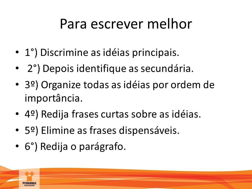 Para escrever melhor 1°) Discrimine as idéias principais.