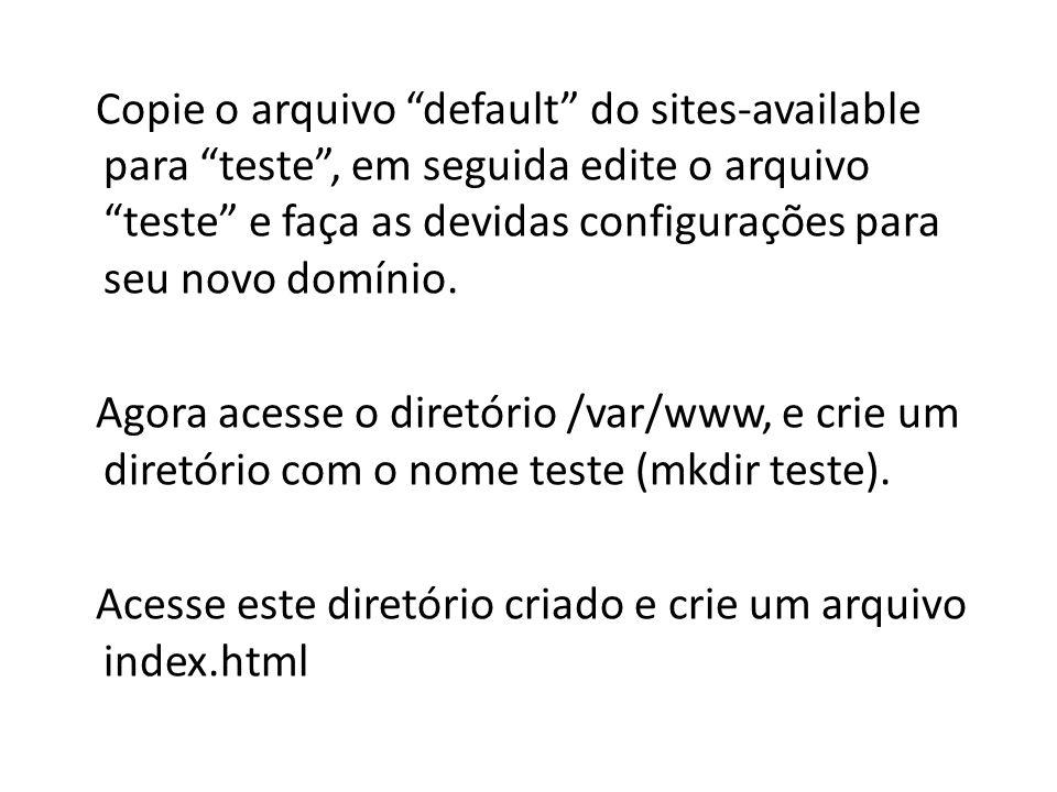 Copie o arquivo default do sites-available para teste , em seguida edite o arquivo teste e faça as devidas configurações para seu novo domínio.