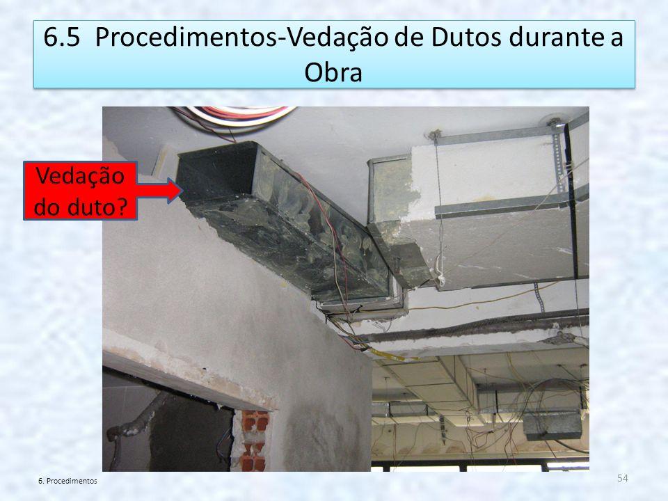 6.5 Procedimentos-Vedação de Dutos durante a Obra