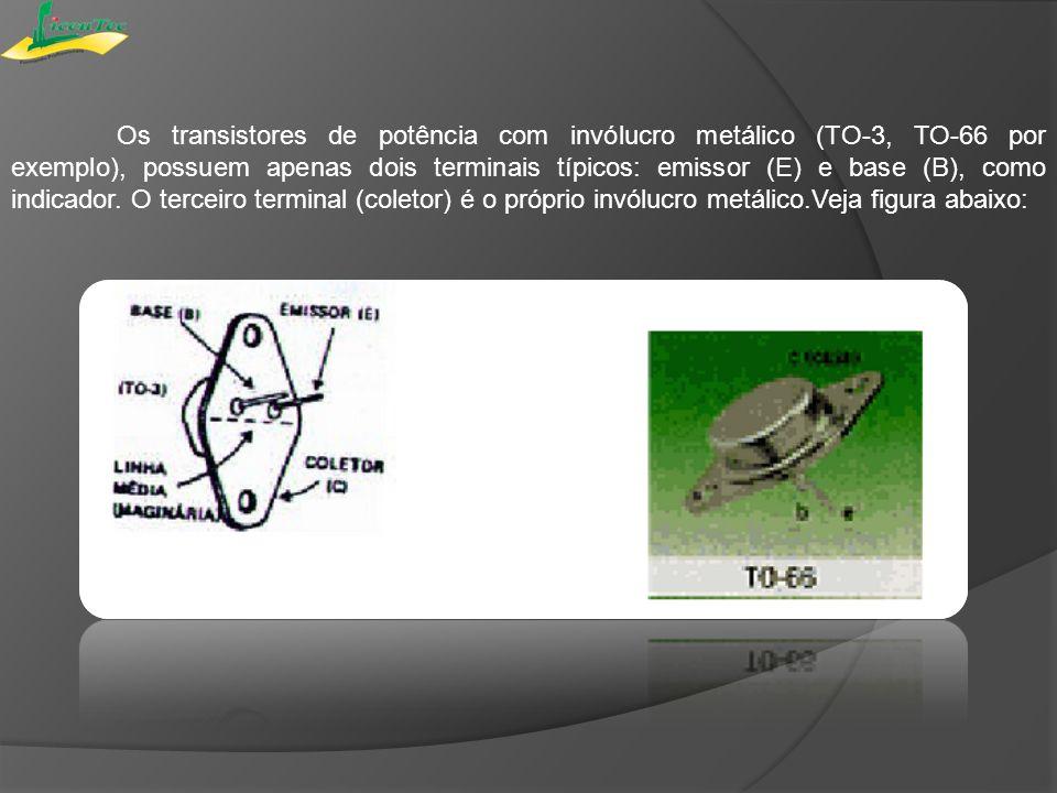 Os transistores de potência com invólucro metálico (TO-3, TO-66 por exemplo), possuem apenas dois terminais típicos: emissor (E) e base (B), como indicador. O terceiro terminal (coletor) é o próprio invólucro metálico.Veja figura abaixo: