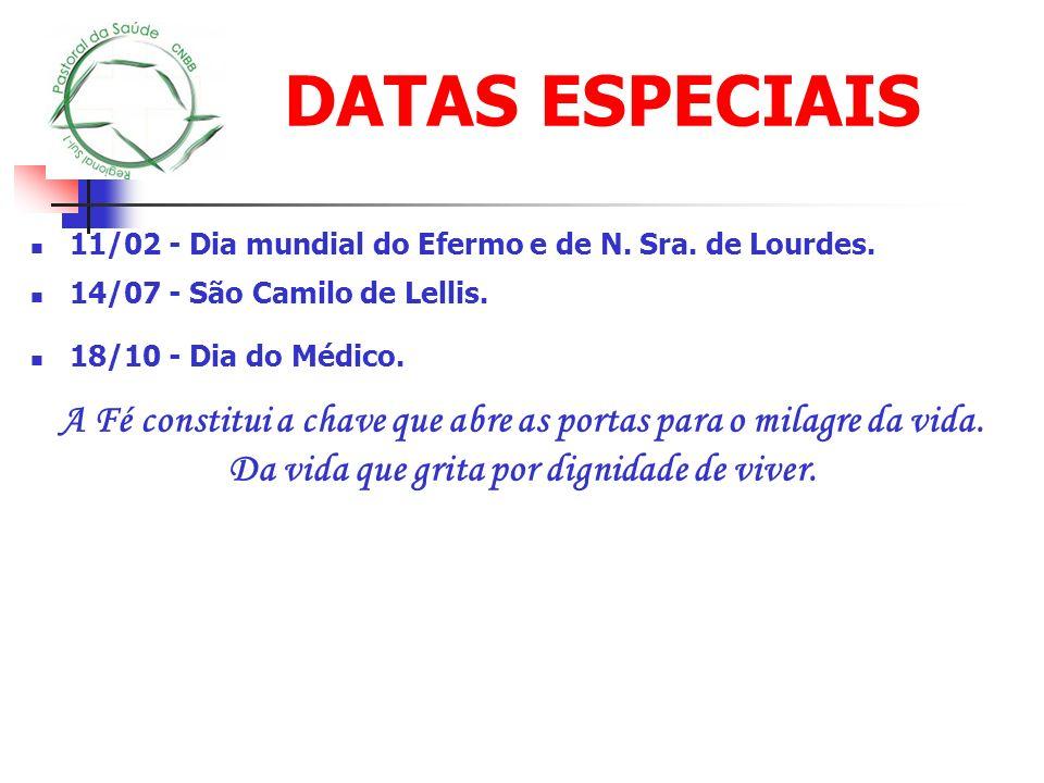 DATAS ESPECIAIS 11/02 - Dia mundial do Efermo e de N. Sra. de Lourdes. 14/07 - São Camilo de Lellis.