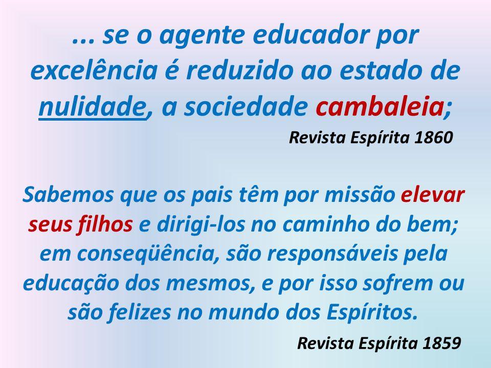 ... se o agente educador por excelência é reduzido ao estado de nulidade, a sociedade cambaleia;