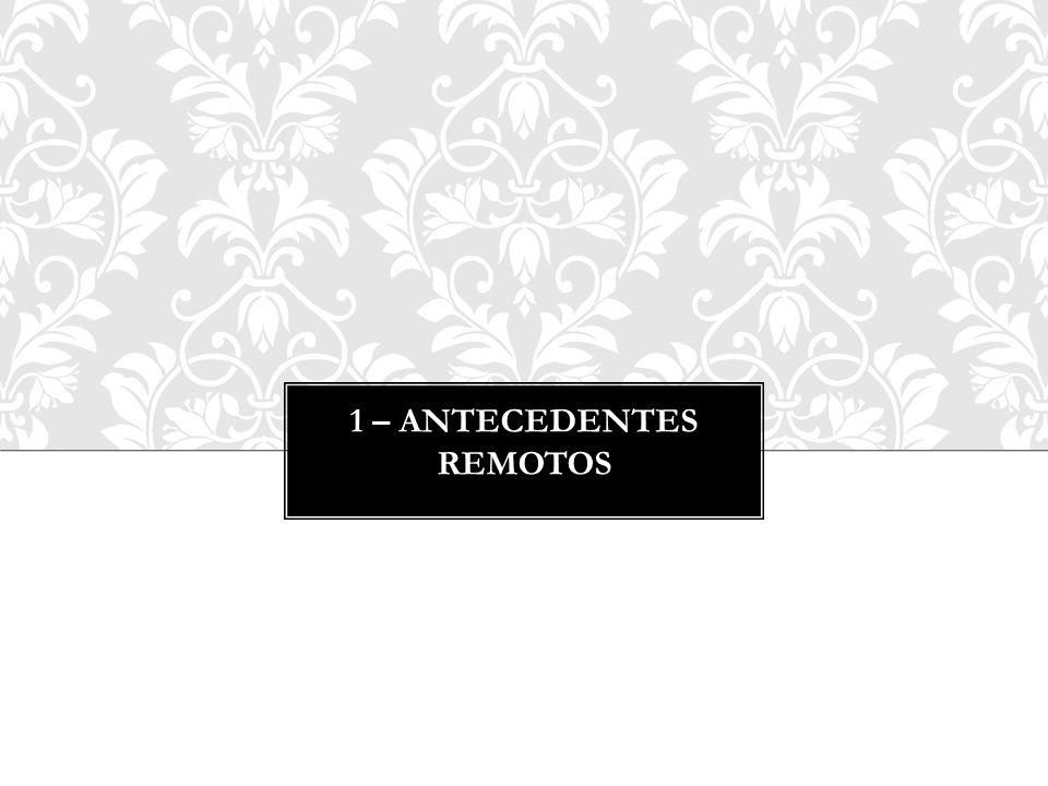 1 – Antecedentes remotos