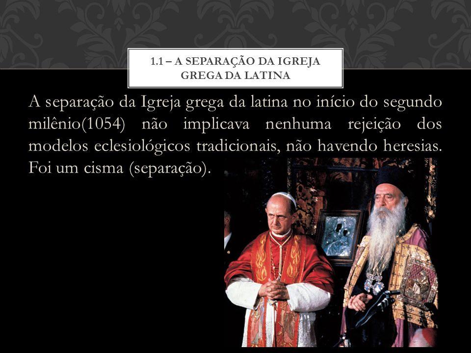 1.1 – A Separação da igreja grega da latina