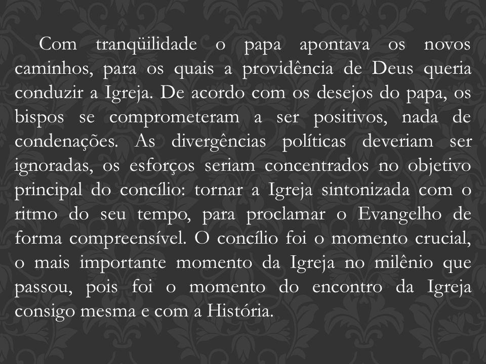 Com tranqüilidade o papa apontava os novos caminhos, para os quais a providência de Deus queria conduzir a Igreja.