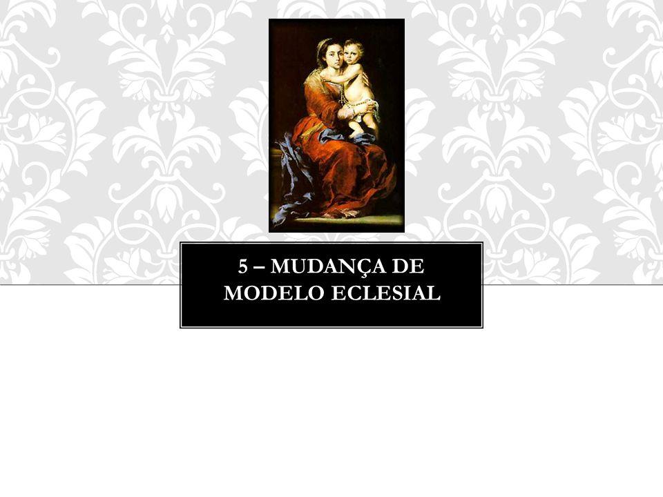 5 – mudança de modelo eclesial