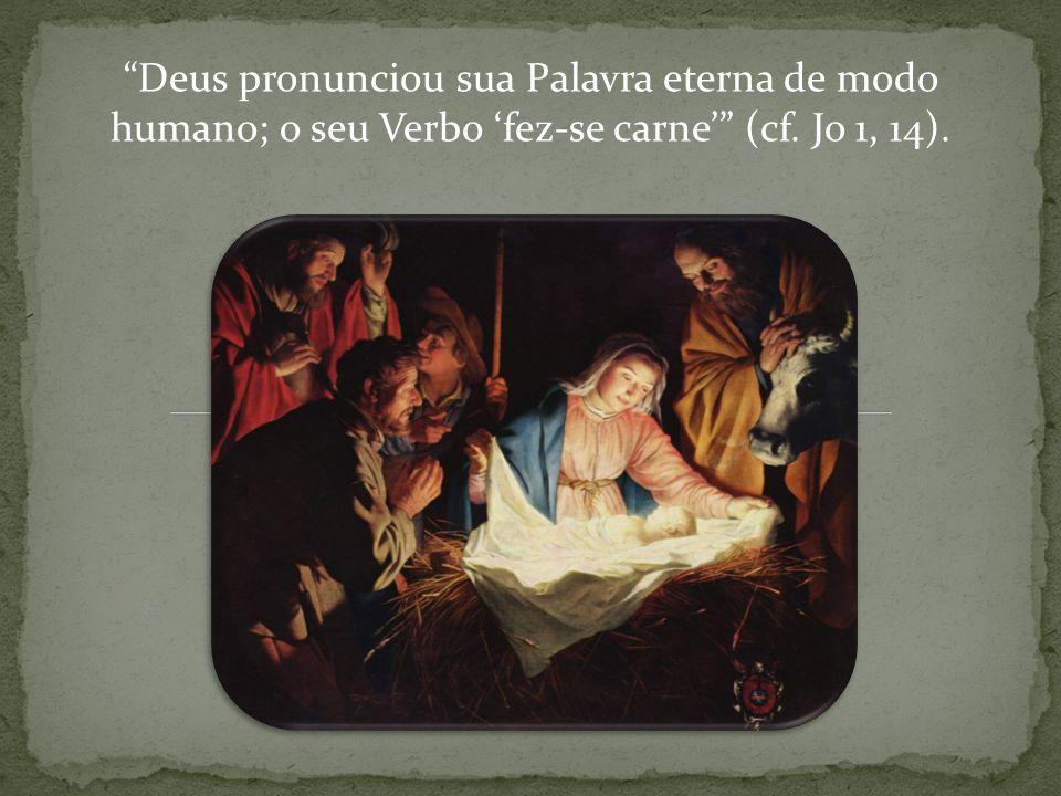 Deus pronunciou sua Palavra eterna de modo humano; o seu Verbo 'fez-se carne' (cf. Jo 1, 14).