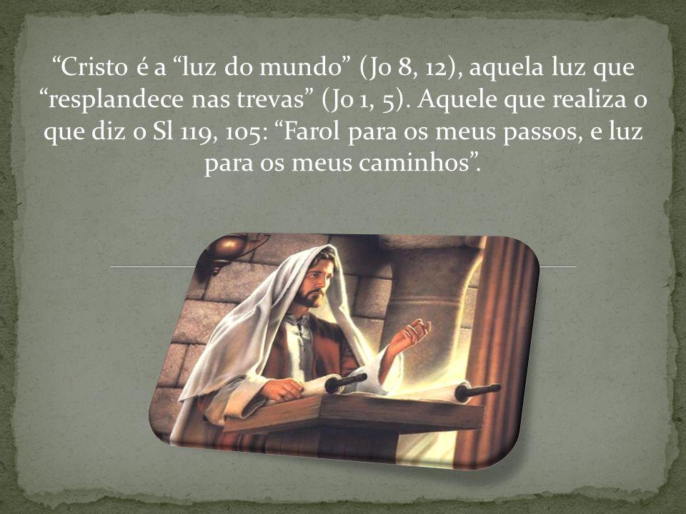 Cristo é a luz do mundo (Jo 8, 12), aquela luz que resplandece nas trevas (Jo 1, 5).