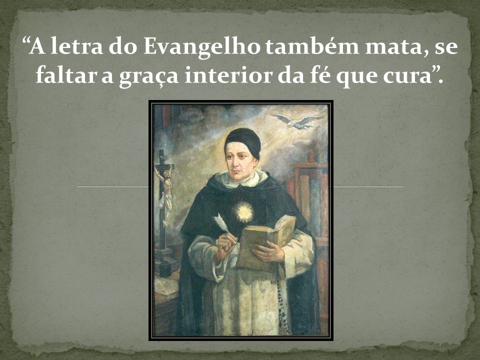 A letra do Evangelho também mata, se faltar a graça interior da fé que cura .
