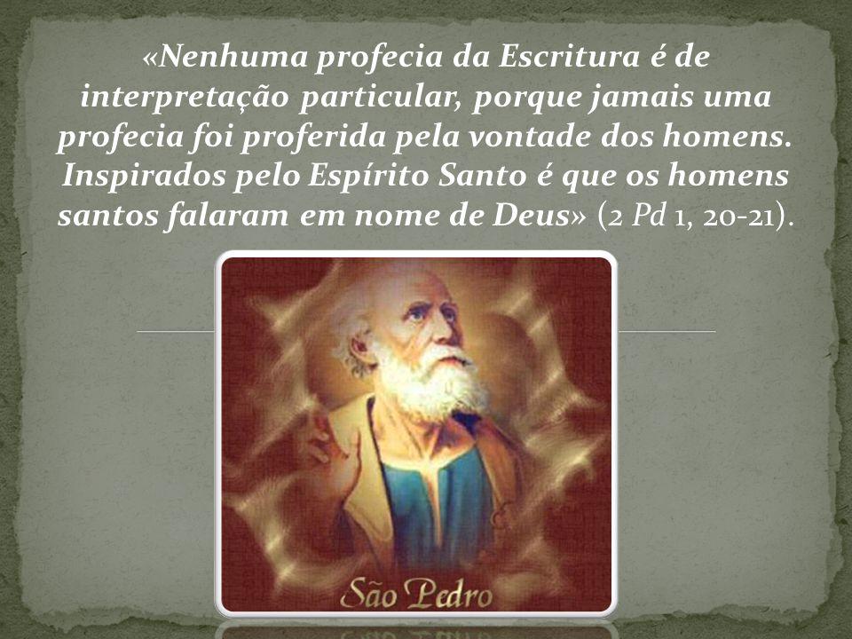 «Nenhuma profecia da Escritura é de interpretação particular, porque jamais uma profecia foi proferida pela vontade dos homens.