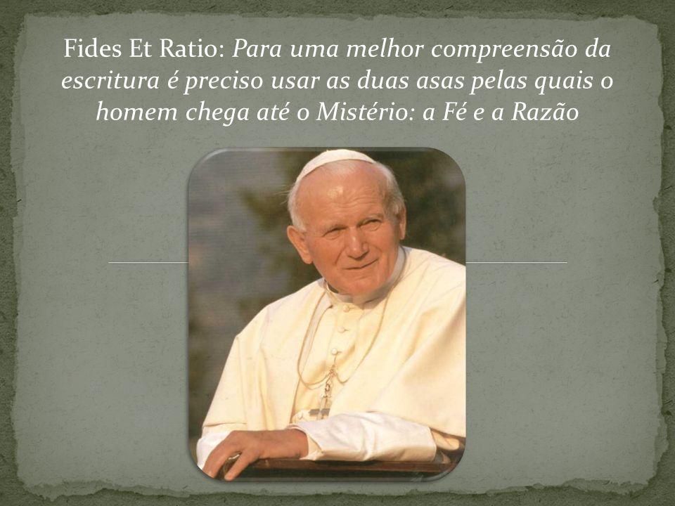Fides Et Ratio: Para uma melhor compreensão da escritura é preciso usar as duas asas pelas quais o homem chega até o Mistério: a Fé e a Razão