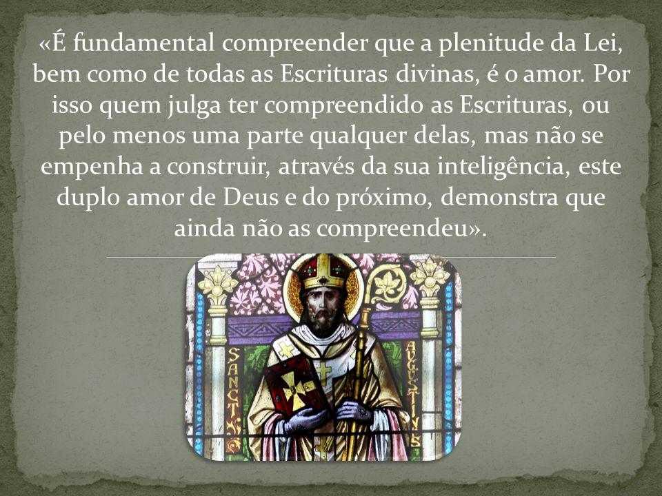 «É fundamental compreender que a plenitude da Lei, bem como de todas as Escrituras divinas, é o amor.