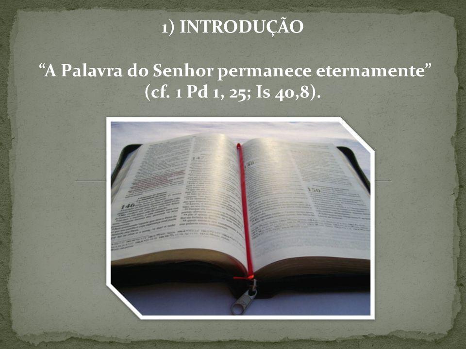 A Palavra do Senhor permanece eternamente (cf. 1 Pd 1, 25; Is 40,8).