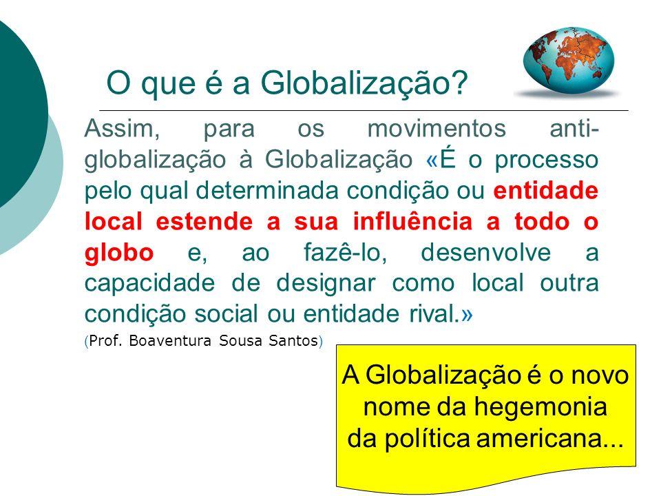 O que é a Globalização A Globalização é o novo nome da hegemonia