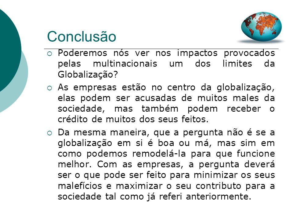 Conclusão Poderemos nós ver nos impactos provocados pelas multinacionais um dos limites da Globalização