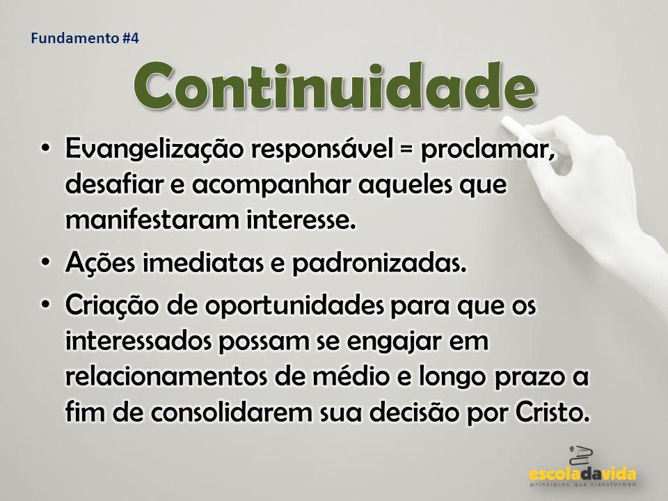 Fundamento #4 Continuidade. Evangelização responsável = proclamar, desafiar e acompanhar aqueles que manifestaram interesse.