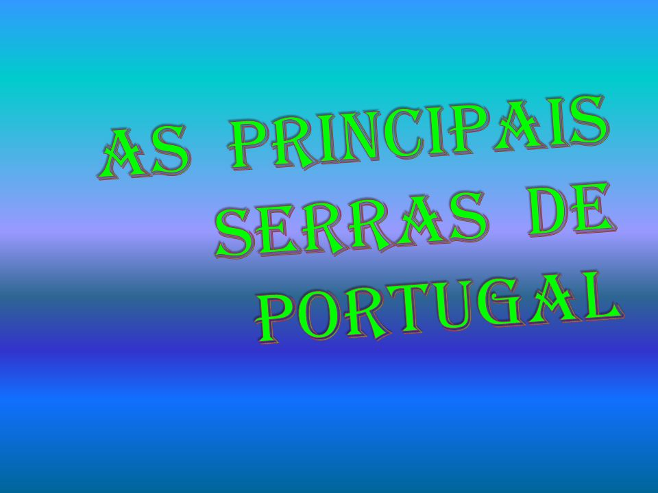 AS PRINCIPAIS SERRAS DE PORTUGAL