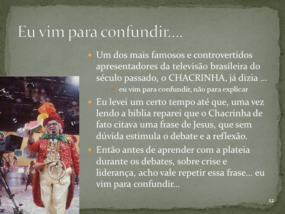 Eu vim para confundir…. Um dos mais famosos e controvertidos apresentadores da televisão brasíleira do século passado, o CHACRINHA, já dizia …
