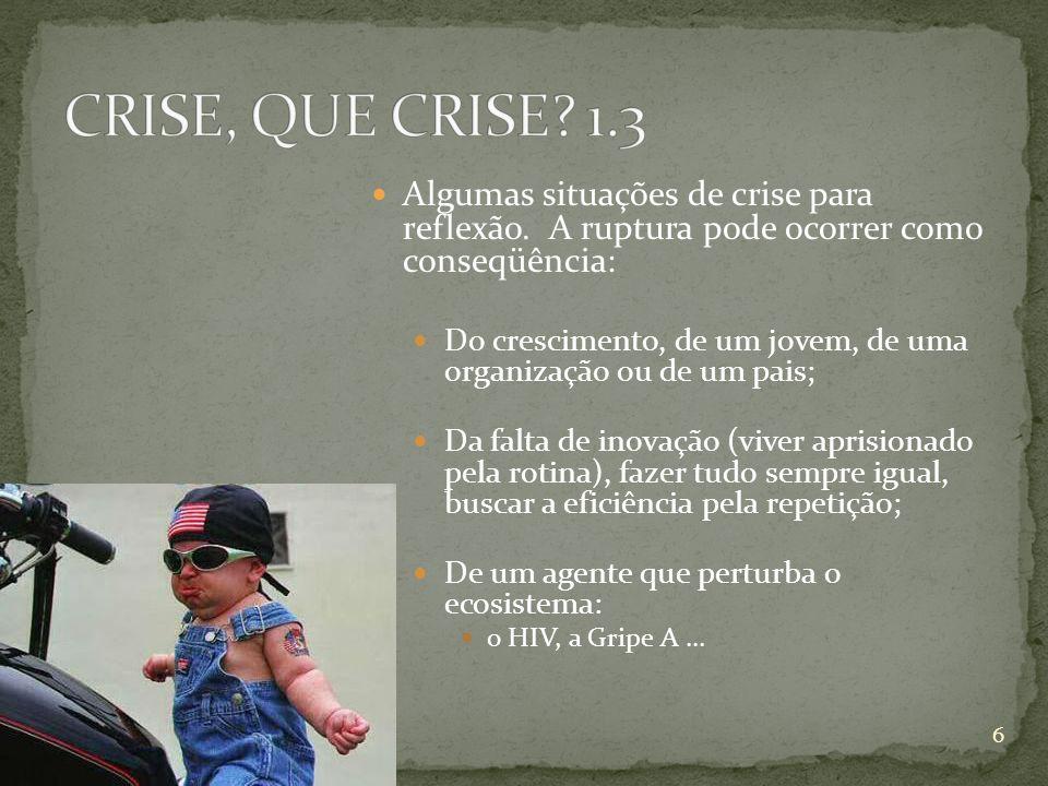CRISE, QUE CRISE 1.3 Algumas situações de crise para reflexão. A ruptura pode ocorrer como conseqüência: